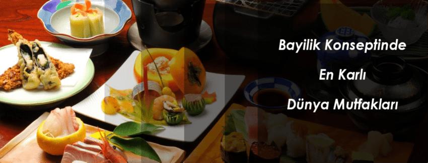 Bayilik Konsepti Kârlı Olacak Dünya Mutfakları