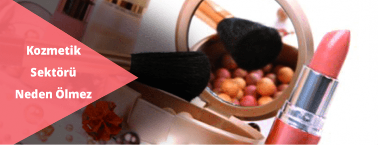 Kozmetik Sektörü Neden Ölmez?