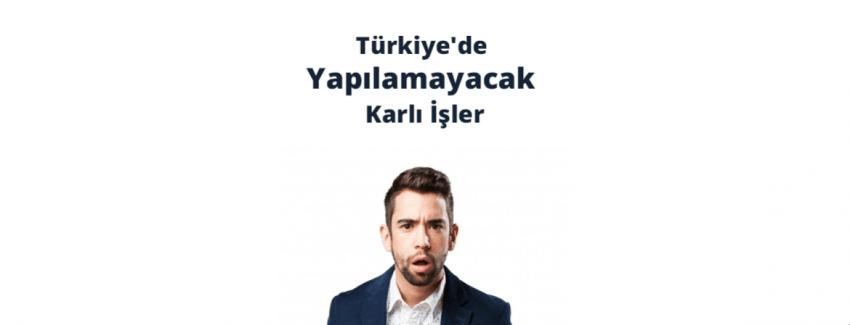 Türkiye'de Yapılamayacak Karlı İşler