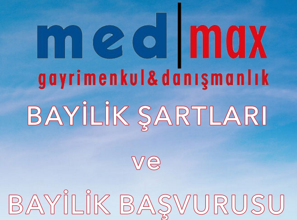 Med/Max Gayrimenkul ve Danışmanlık Bayilik Şartları ve Başvurusu