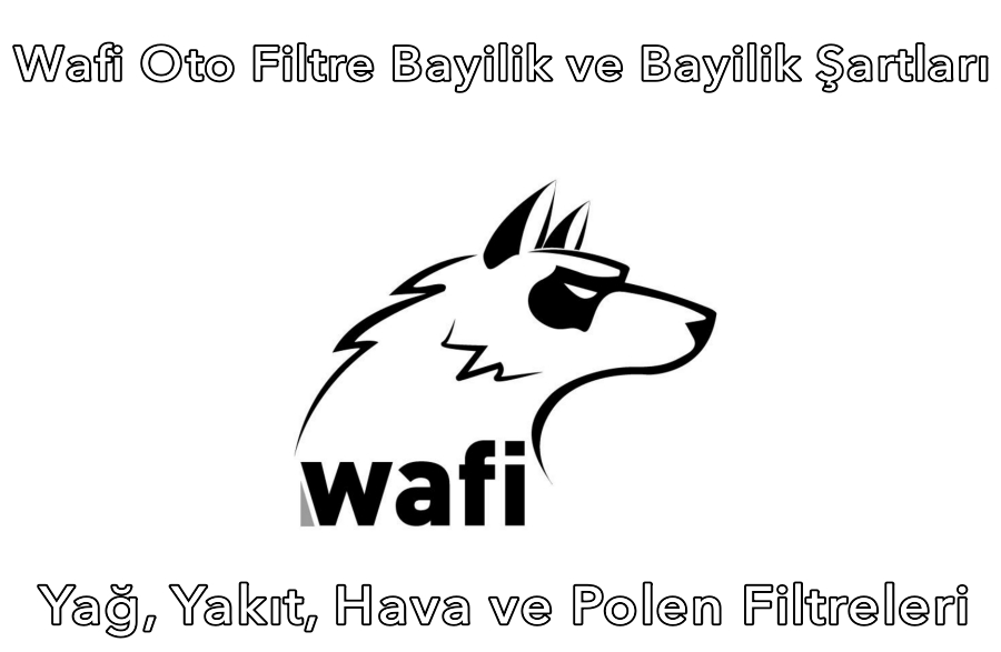 Wafi Oto Filtre Bayilik ve Bayilik Şartları